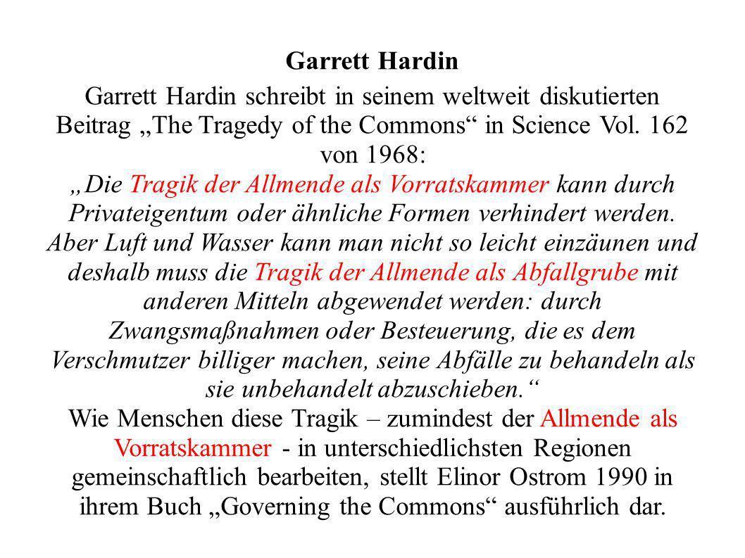 """Garrett HardinGarrett Hardin schreibt in seinem weltweit diskutierten Beitrag """"The Tragedy of the Commons in Science Vol. 162 von 1968:"""