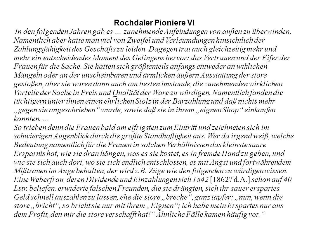 Rochdaler Pioniere VI In den folgenden Jahren gab es … zunehmende Anfeindungen von außen zu überwinden.