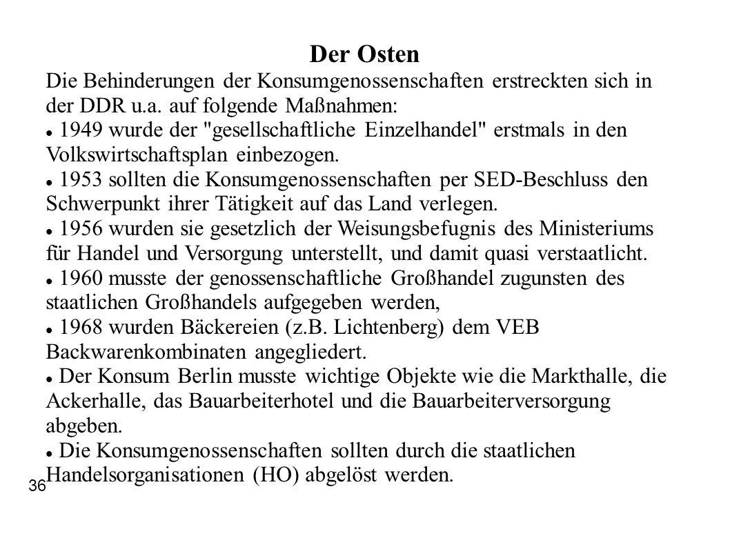Der OstenDie Behinderungen der Konsumgenossenschaften erstreckten sich in der DDR u.a. auf folgende Maßnahmen: