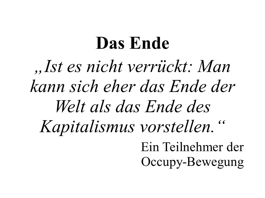 """Das Ende""""Ist es nicht verrückt: Man kann sich eher das Ende der Welt als das Ende des Kapitalismus vorstellen."""
