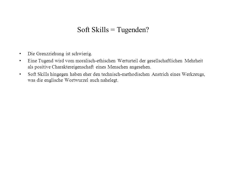 Soft Skills = Tugenden Die Grenzziehung ist schwierig.