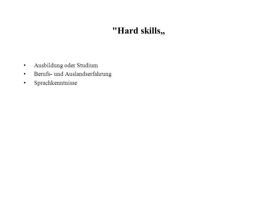 """Hard skills"""" Ausbildung oder Studium Berufs- und Auslandserfahrung"""