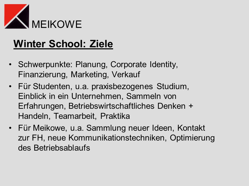 Winter School: Ziele Schwerpunkte: Planung, Corporate Identity, Finanzierung, Marketing, Verkauf.