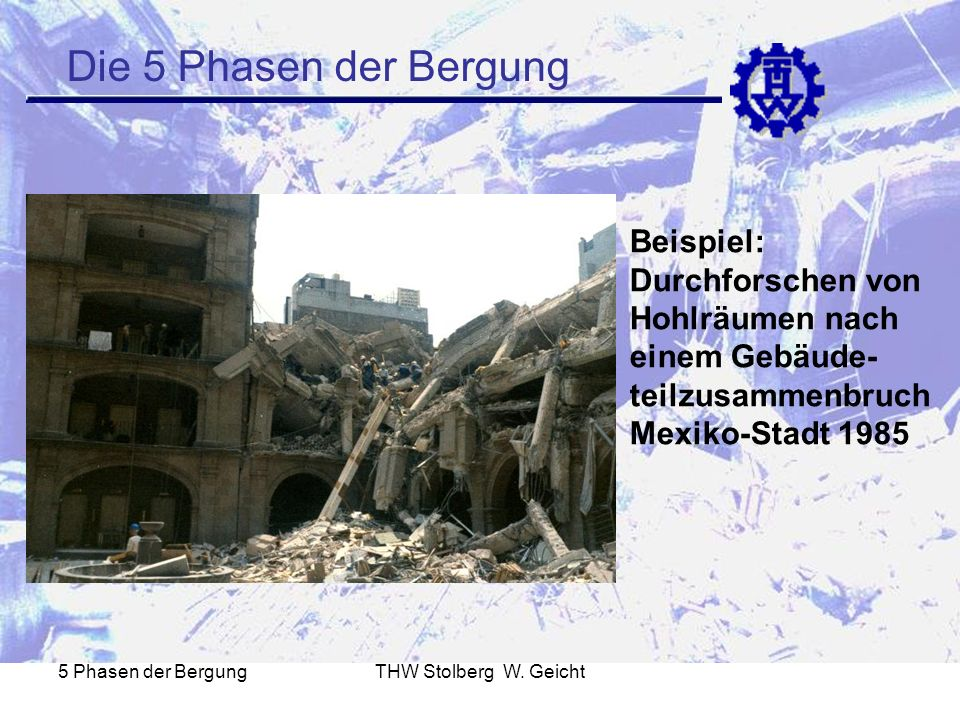 Die 5 Phasen der Bergung Beispiel: Durchforschen von Hohlräumen nach einem Gebäude-teilzusammenbruch Mexiko-Stadt 1985.