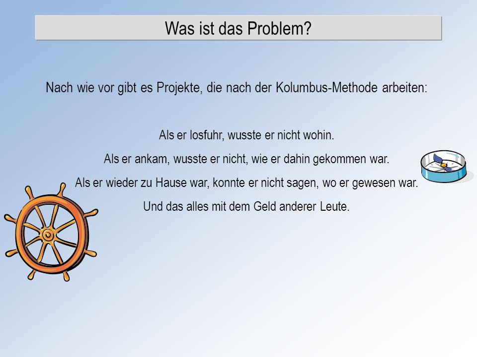 Was ist das Problem Nach wie vor gibt es Projekte, die nach der Kolumbus-Methode arbeiten: Als er losfuhr, wusste er nicht wohin.