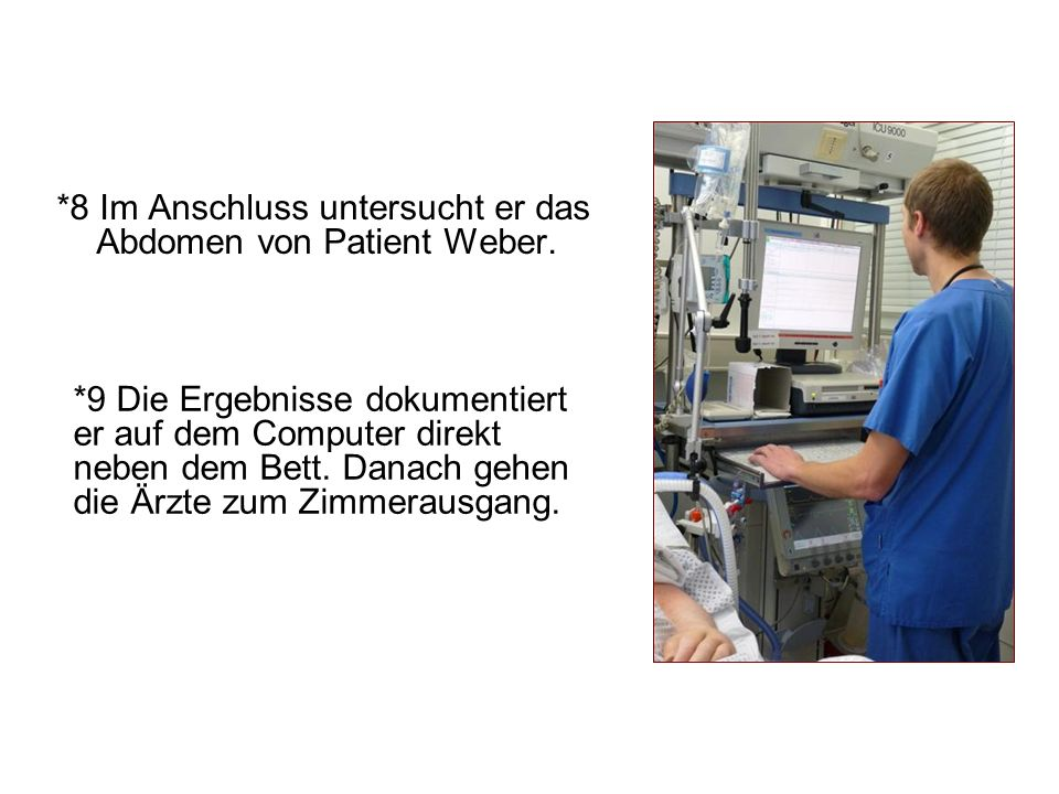 *8 Im Anschluss untersucht er das Abdomen von Patient Weber.