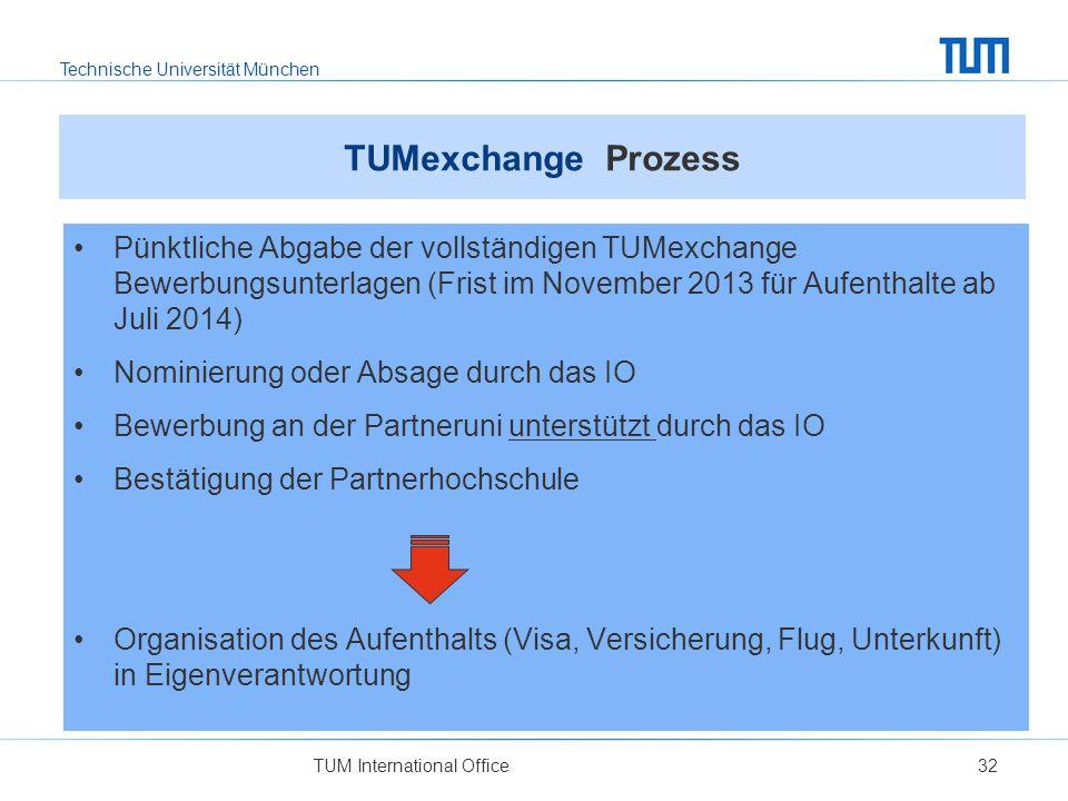 TUMexchange Prozess Pünktliche Abgabe der vollständigen TUMexchange Bewerbungsunterlagen (Frist im November 2013 für Aufenthalte ab Juli 2014)