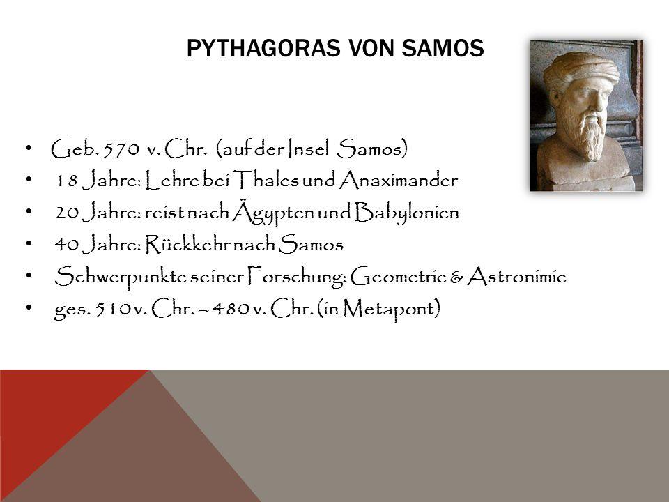 Pythagoras von Samos Geb. 570 v. Chr. (auf der Insel Samos)