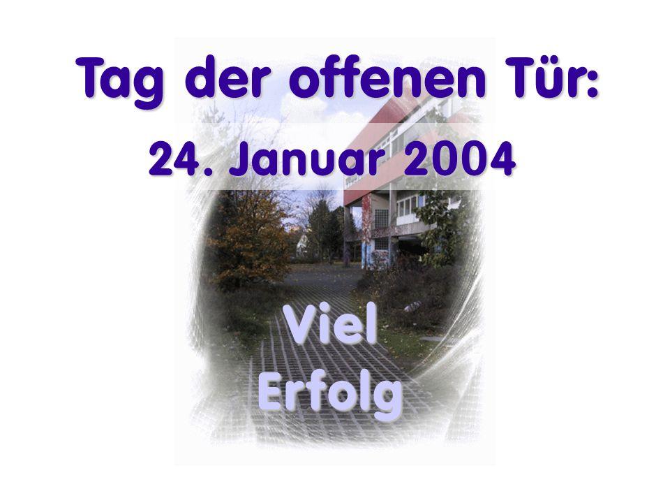 Tag der offenen Tür: 24. Januar 2004 Viel Erfolg