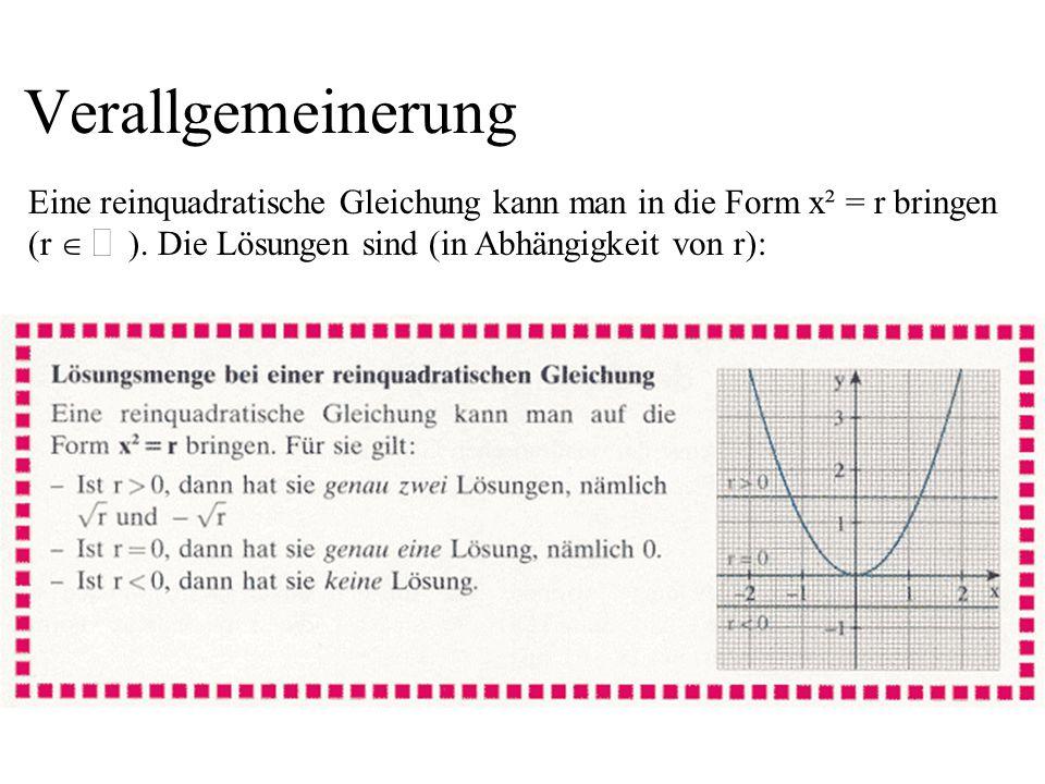 Verallgemeinerung Eine reinquadratische Gleichung kann man in die Form x² = r bringen (r  ).
