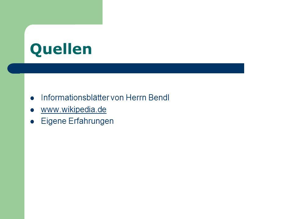 Quellen Informationsblätter von Herrn Bendl www.wikipedia.de