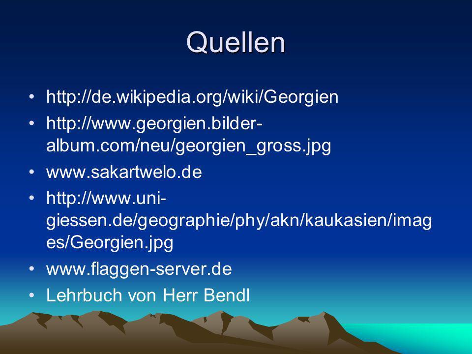 Quellen http://de.wikipedia.org/wiki/Georgien