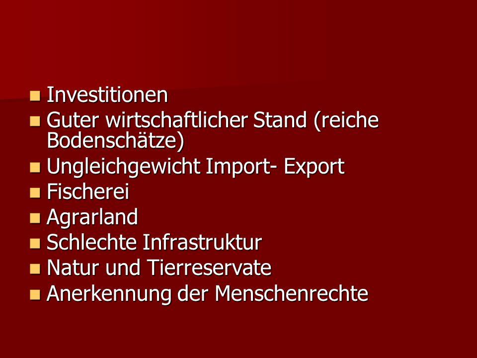 Investitionen Guter wirtschaftlicher Stand (reiche Bodenschätze) Ungleichgewicht Import- Export. Fischerei.