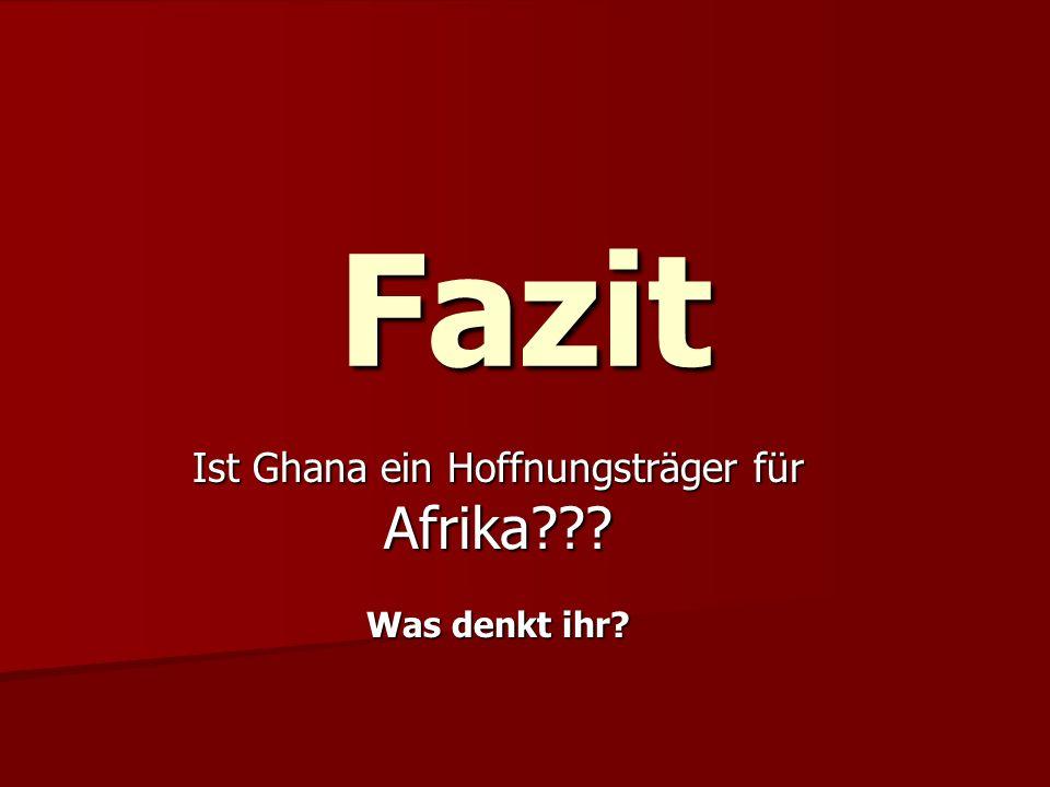 Ist Ghana ein Hoffnungsträger für Afrika Was denkt ihr