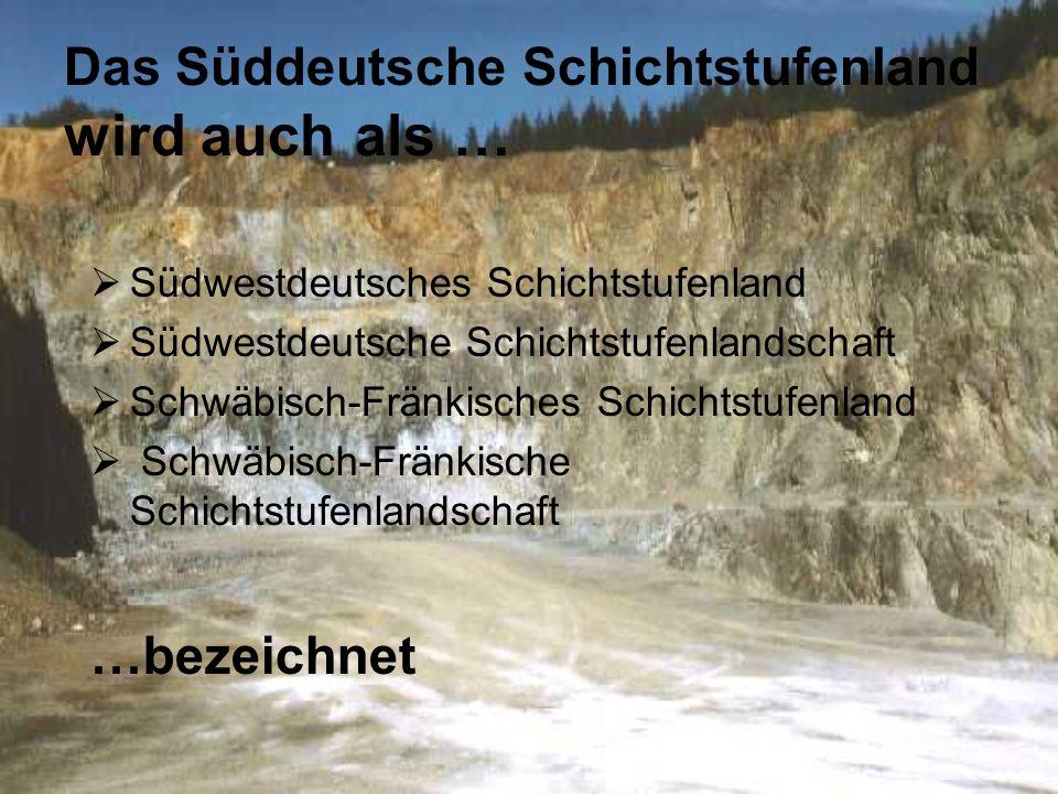 Das Süddeutsche Schichtstufenland wird auch als …