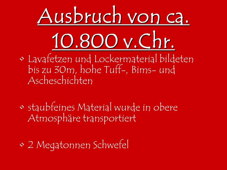 Ausbruch von ca. 10.800 v.Chr. Lavafetzen und Lockermaterial bildeten bis zu 30m, hohe Tuff-, Bims- und Ascheschichten.