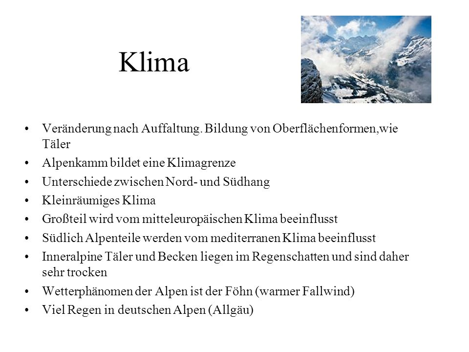 Klima Veränderung nach Auffaltung. Bildung von Oberflächenformen,wie Täler. Alpenkamm bildet eine Klimagrenze.