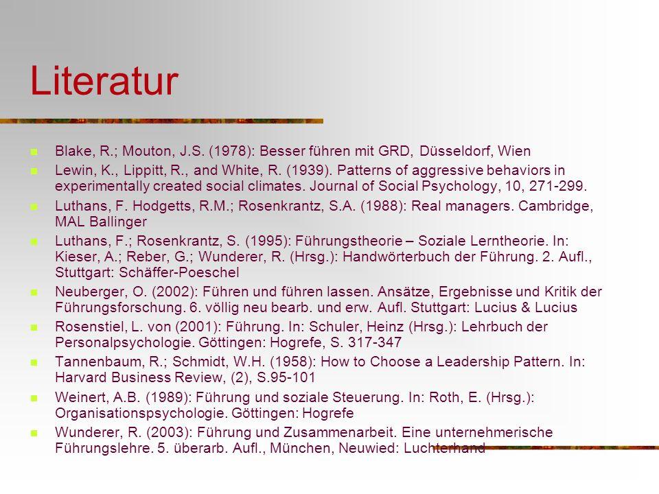 Literatur Blake, R.; Mouton, J.S. (1978): Besser führen mit GRD, Düsseldorf, Wien.