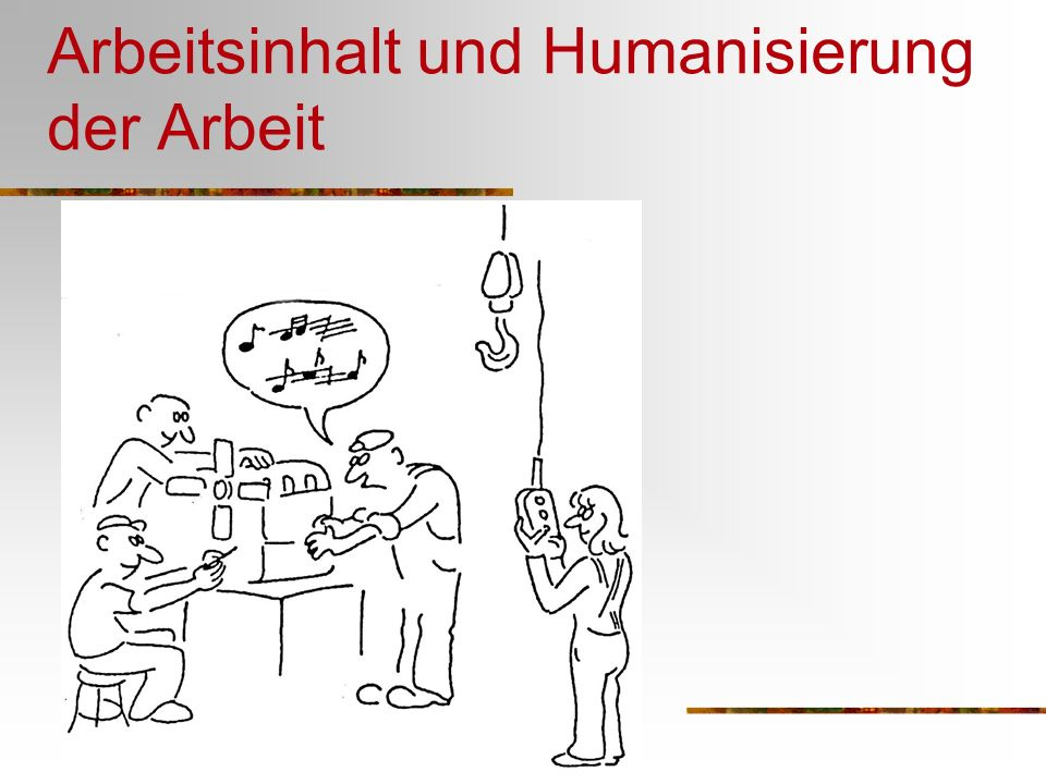 Arbeitsinhalt und Humanisierung der Arbeit