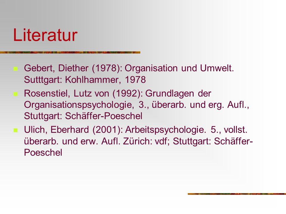 Literatur Gebert, Diether (1978): Organisation und Umwelt. Sutttgart: Kohlhammer, 1978.