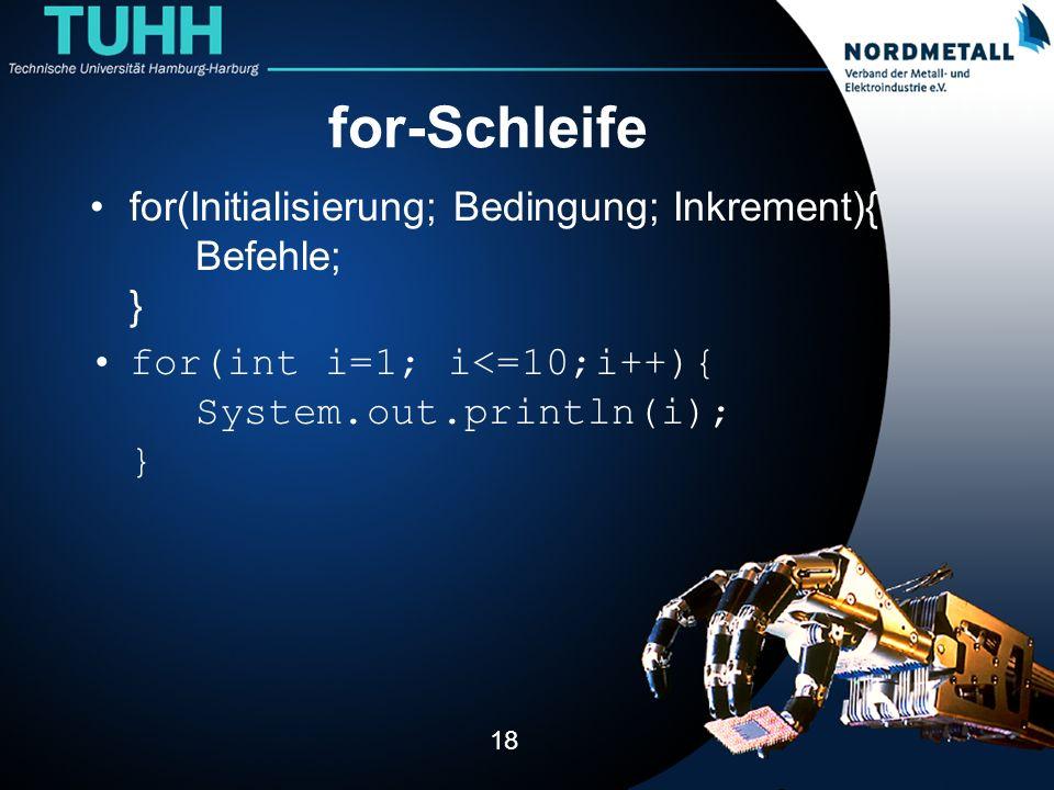 for-Schleife for(Initialisierung; Bedingung; Inkrement){ Befehle; }