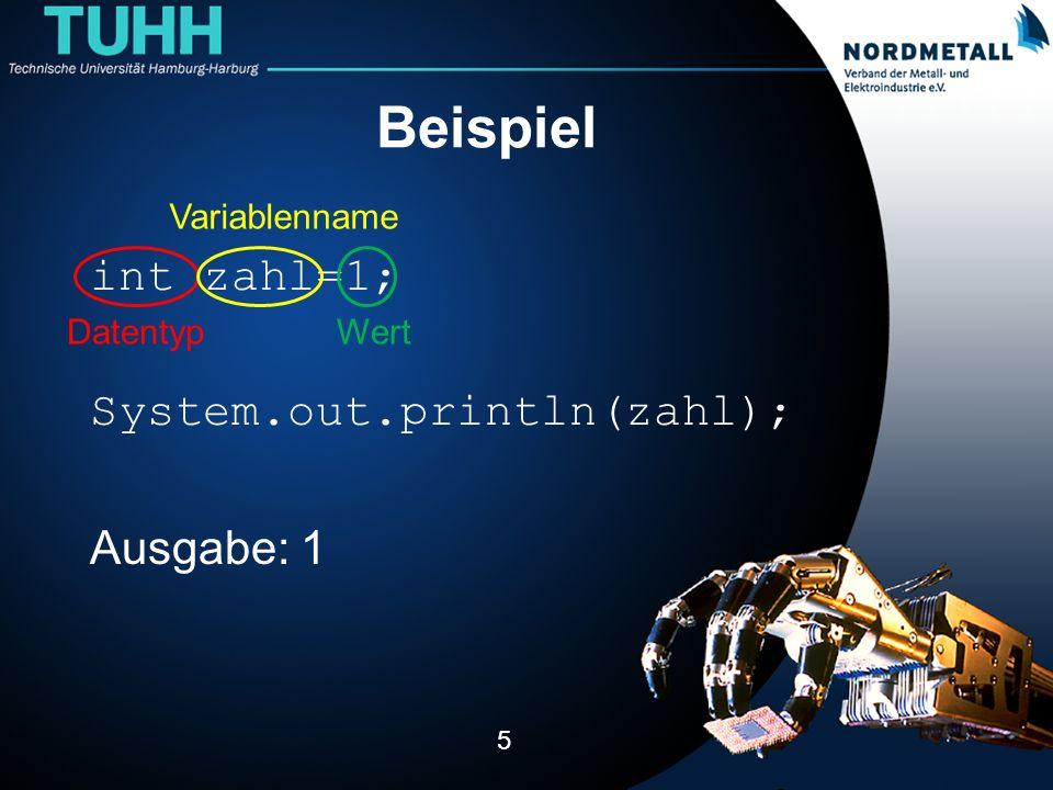 Beispiel int zahl=1; System.out.println(zahl); Ausgabe: 1
