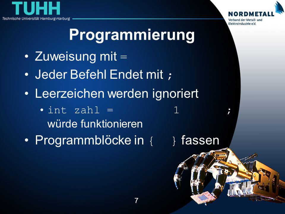 Programmierung Zuweisung mit = Jeder Befehl Endet mit ;