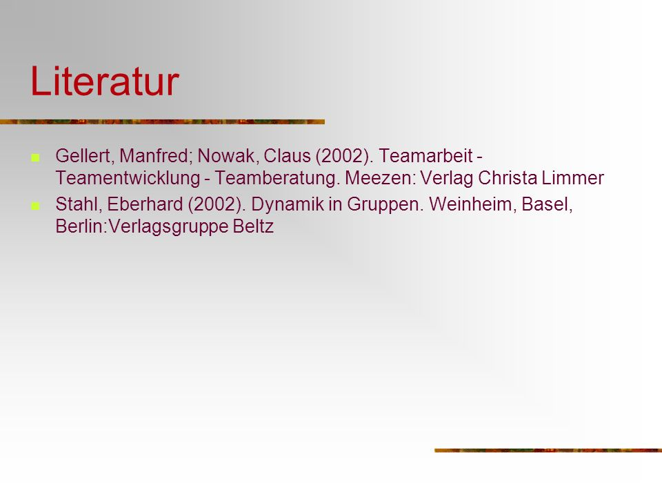Literatur Gellert, Manfred; Nowak, Claus (2002). Teamarbeit - Teamentwicklung - Teamberatung. Meezen: Verlag Christa Limmer.