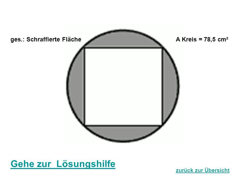 Gehe zur Lösungshilfe ges.: Schraffierte Fläche A Kreis = 78,5 cm²