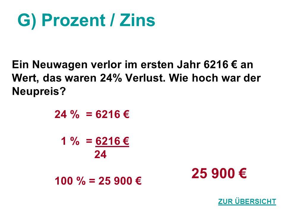 G) Prozent / Zins Ein Neuwagen verlor im ersten Jahr 6216 € an. Wert, das waren 24% Verlust. Wie hoch war der.