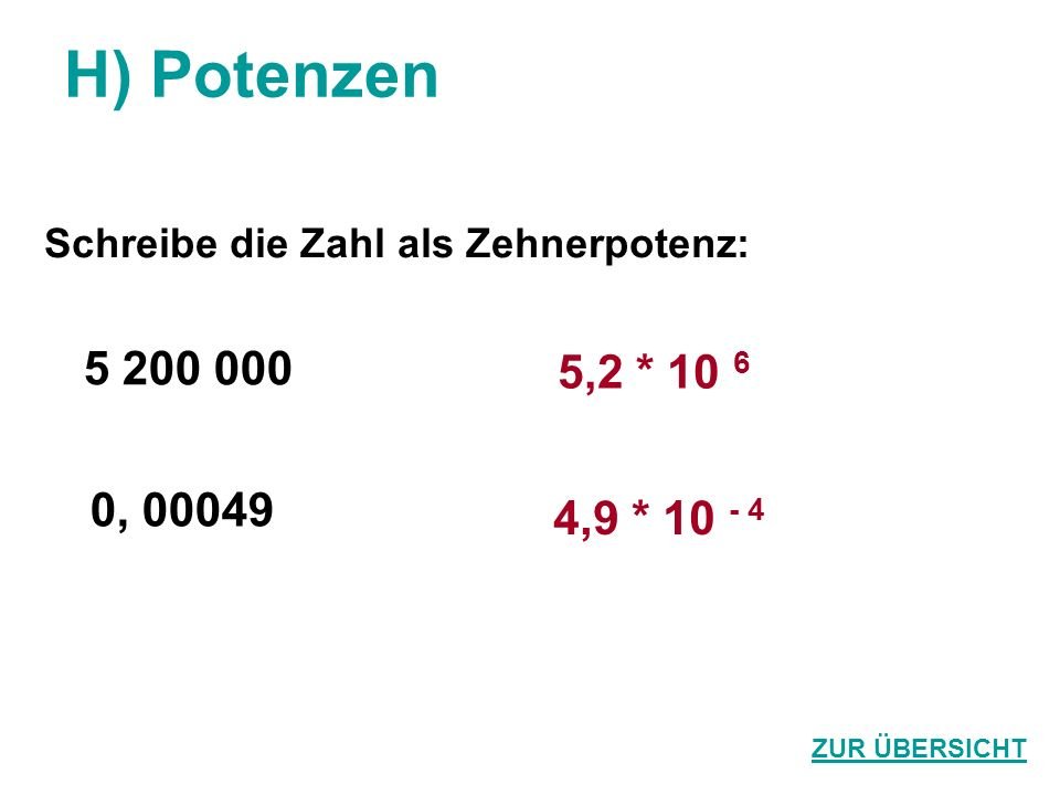 H) Potenzen Schreibe die Zahl als Zehnerpotenz: 5 200 000.