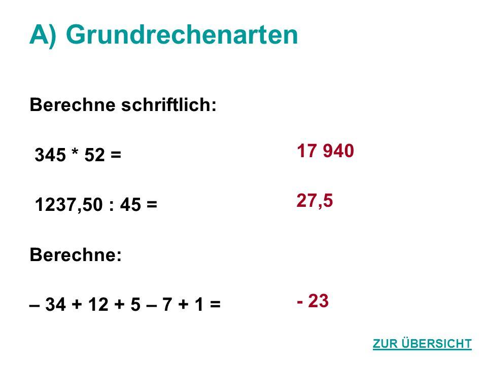 A) Grundrechenarten Berechne schriftlich: 345 * 52 = 1237,50 : 45 =
