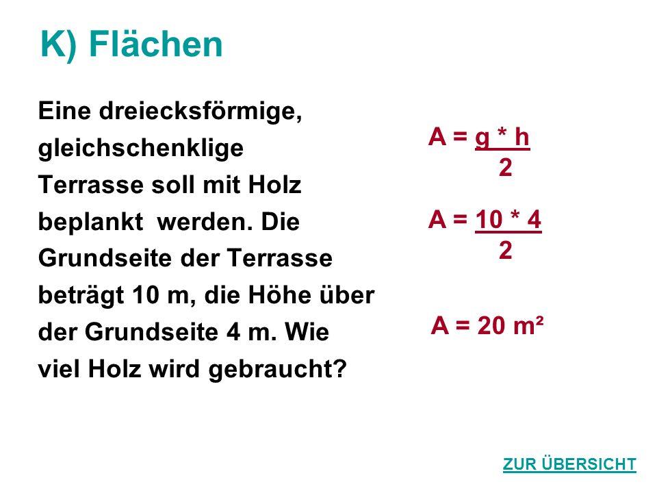 K) Flächen Eine dreiecksförmige, gleichschenklige A = g * h