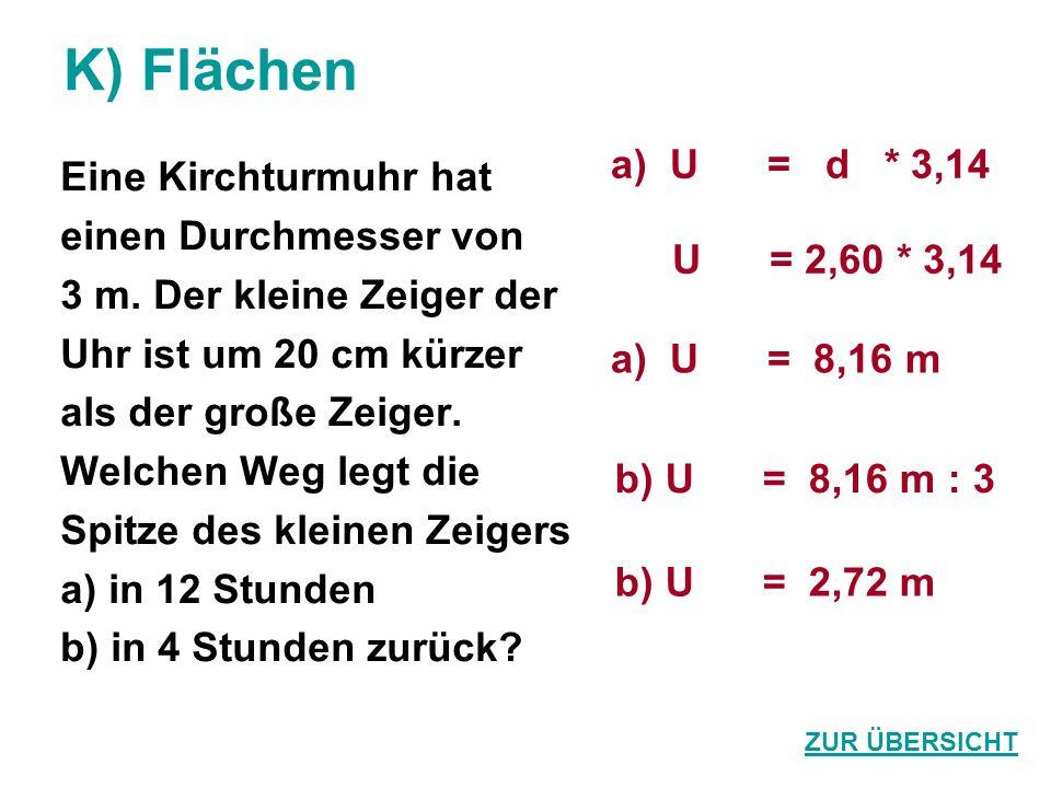 K) Flächen a) U = d * 3,14 Eine Kirchturmuhr hat einen Durchmesser von