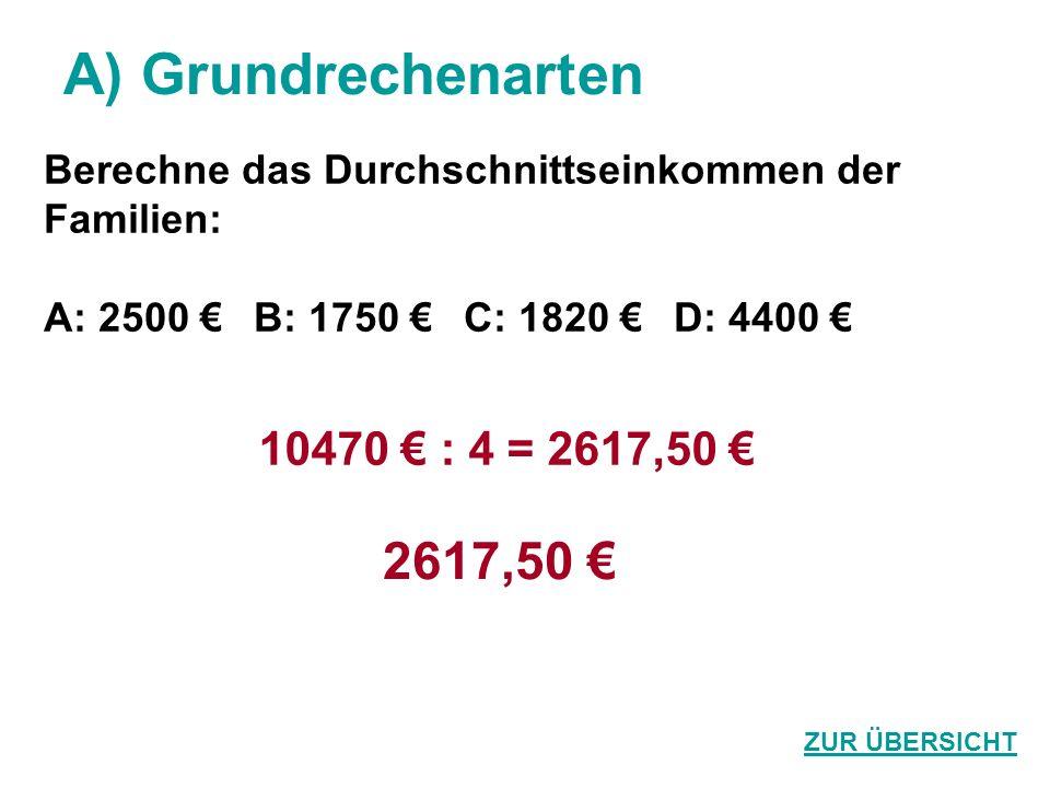 A) Grundrechenarten 2617,50 € 10470 € : 4 = 2617,50 €