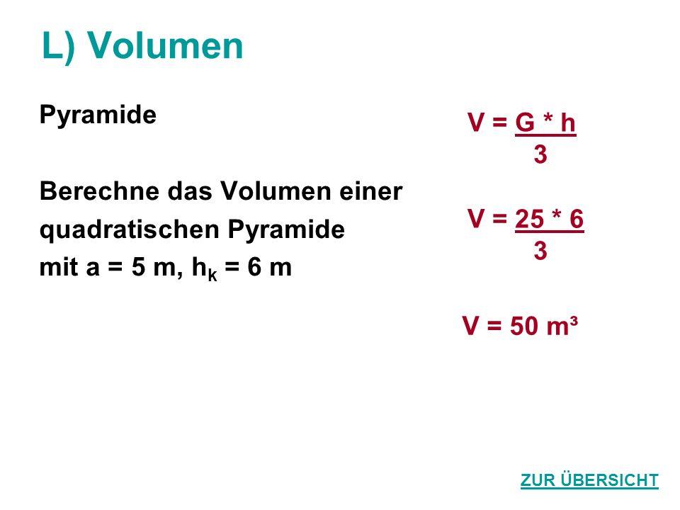 L) Volumen Pyramide V = G * h 3 Berechne das Volumen einer