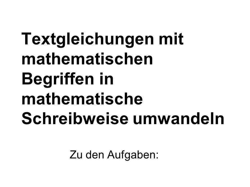 Textgleichungen mit mathematischen Begriffen in mathematische Schreibweise umwandeln