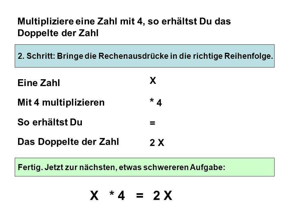 Multipliziere eine Zahl mit 4, so erhältst Du das Doppelte der Zahl