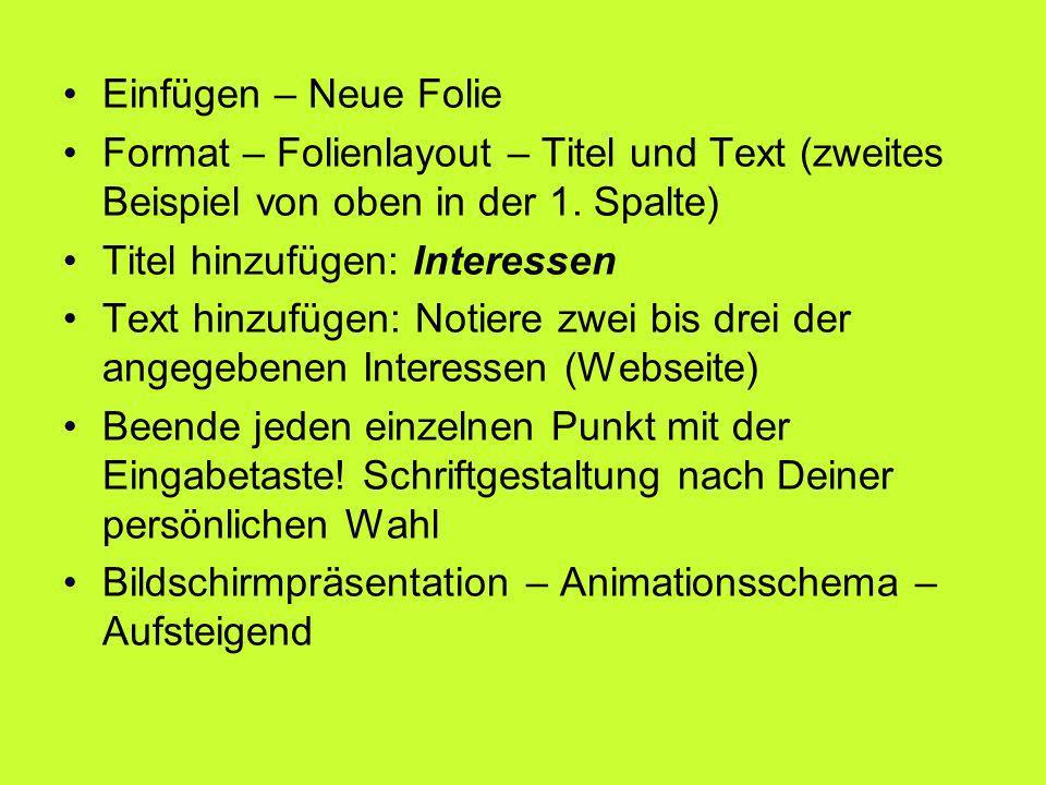 Einfügen – Neue Folie Format – Folienlayout – Titel und Text (zweites Beispiel von oben in der 1. Spalte)