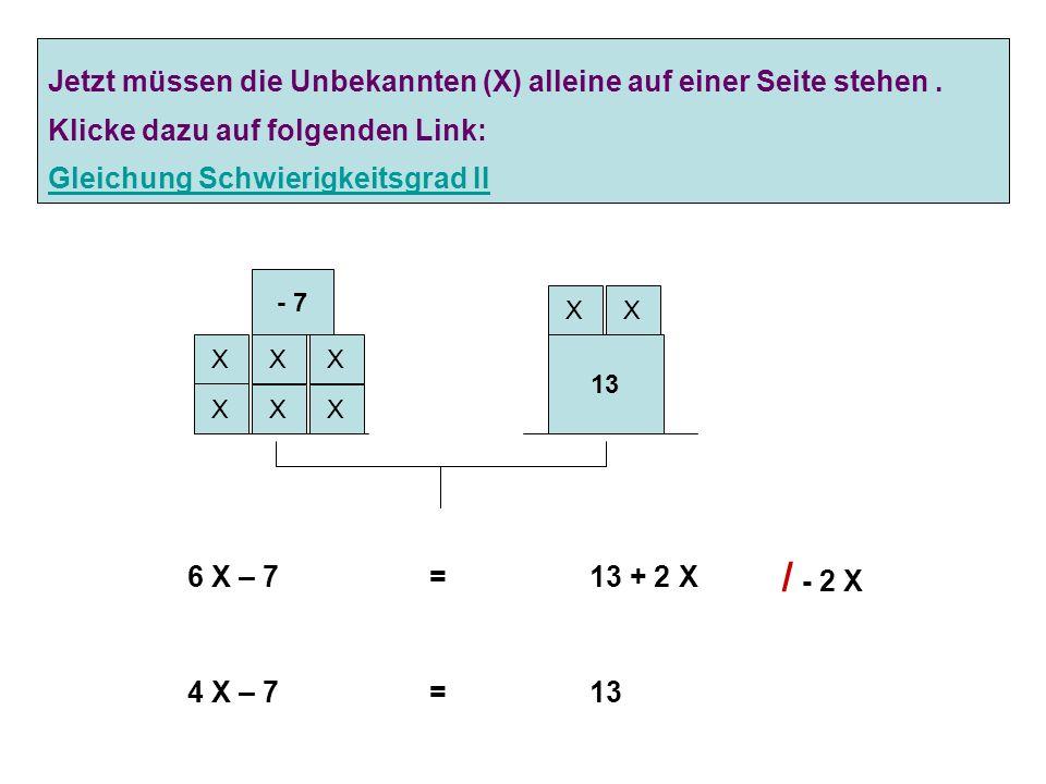 Problem: Auf beiden (Waage-) Seiten stehen unbekannte Werte ( X ) Erster Schritt: Die Unbekannten (X) müssen auf einer Seite.