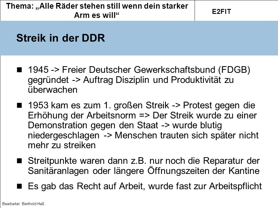 Streik in der DDR 1945 -> Freier Deutscher Gewerkschaftsbund (FDGB) gegründet -> Auftrag Disziplin und Produktivität zu überwachen.