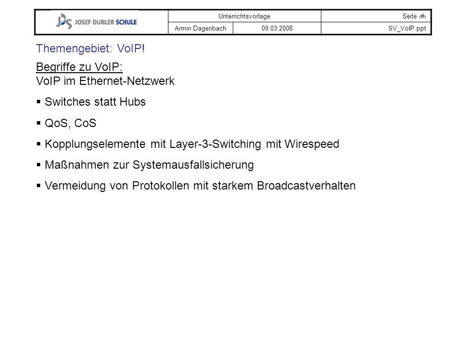 Themengebiet: VoIP! Begriffe zu VoIP: VoIP im Ethernet-Netzwerk. Switches statt Hubs. QoS, CoS.