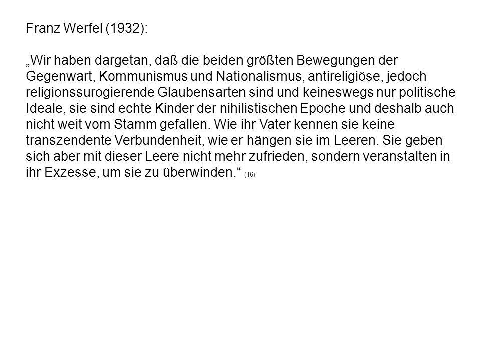 """Franz Werfel (1932): """"Wir haben dargetan, daß die beiden größten Bewegungen der. Gegenwart, Kommunismus und Nationalismus, antireligiöse, jedoch."""