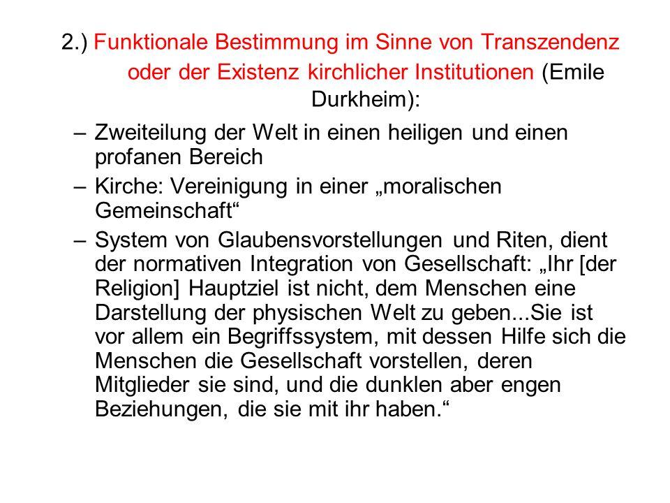 2.) Funktionale Bestimmung im Sinne von Transzendenz oder der Existenz kirchlicher Institutionen (Emile Durkheim):