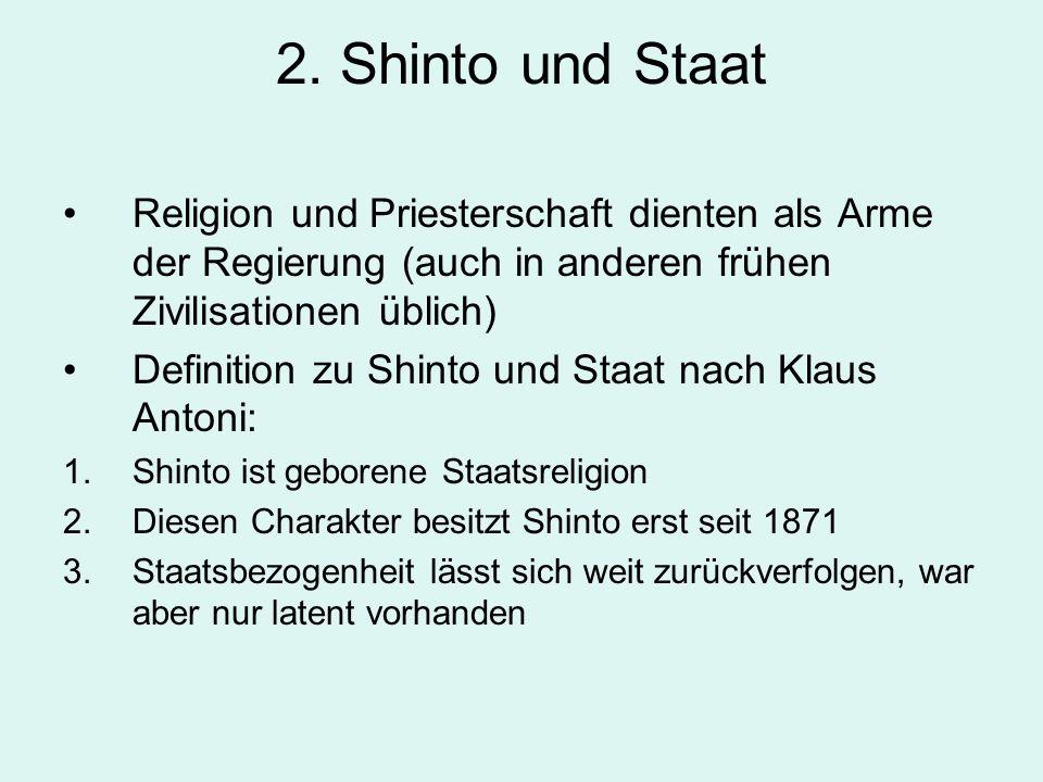 2. Shinto und Staat Religion und Priesterschaft dienten als Arme der Regierung (auch in anderen frühen Zivilisationen üblich)