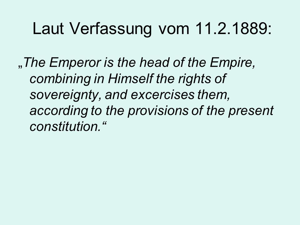Laut Verfassung vom 11.2.1889: