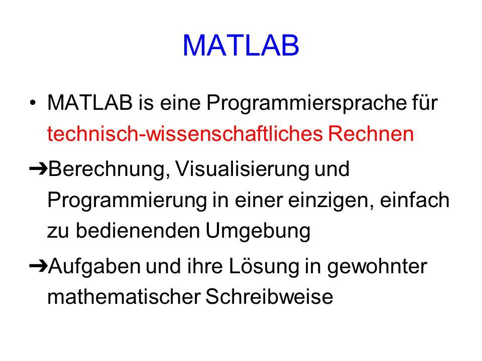 MATLAB MATLAB is eine Programmiersprache für technisch-wissenschaftliches Rechnen.