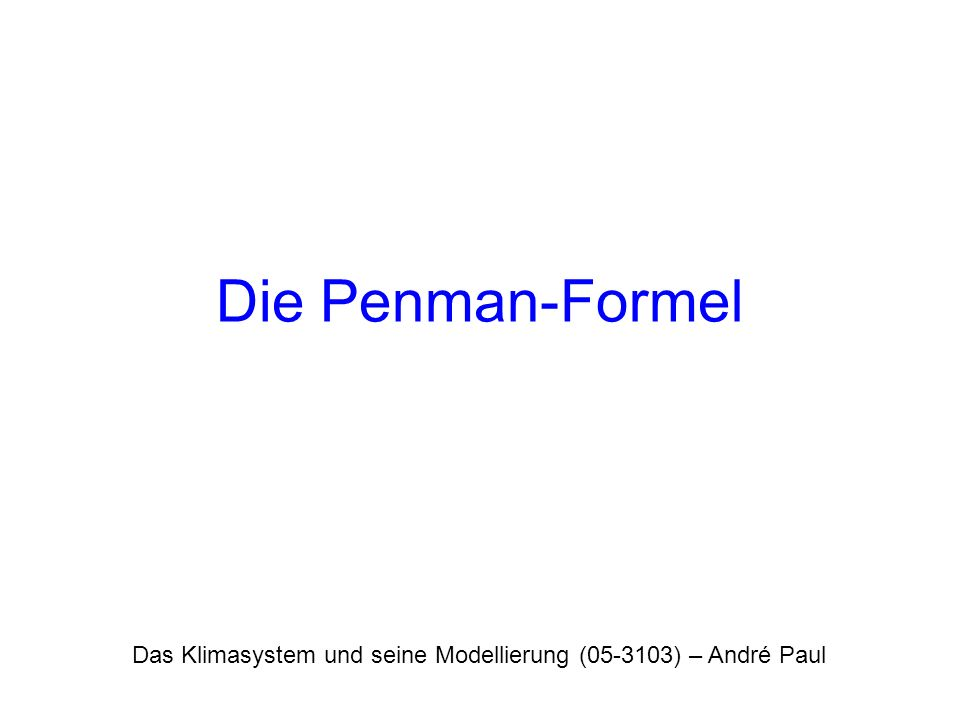 Die Penman-Formel Das Klimasystem und seine Modellierung (05-3103) – André Paul