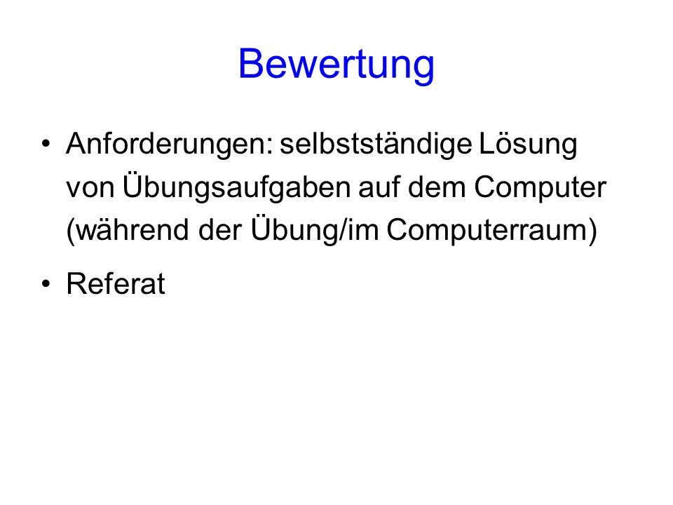Bewertung Anforderungen: selbstständige Lösung von Übungsaufgaben auf dem Computer (während der Übung/im Computerraum)