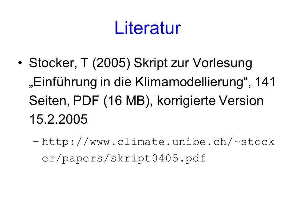 """Literatur Stocker, T (2005) Skript zur Vorlesung """"Einführung in die Klimamodellierung , 141 Seiten, PDF (16 MB), korrigierte Version 15.2.2005."""